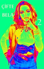 ••Çifte Bela 2•• (Tamamlandı) by iliiif