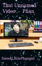 That Unnamed Video - Phan (oneshot) by SweetLittlePhangirl