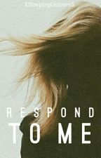 Respond to me [ ENGLISH ] by XSleepingUnicornX