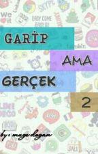 GARİP AMA GERÇEK 2 by mgedgn