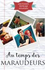 Au temps des Maraudeurs by siriuslyjily