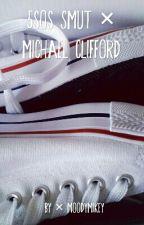 5SOS Smut // michael clifford by moodymikey