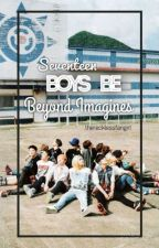 Seventeen Boysbe beyond imagination by therecklessfangirl