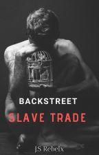 Backstreet Slave Trade (Book 1) COMPLETED by JSRebelx