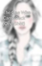 The One Who Came Back (One-Shot) by elliepant