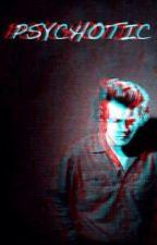 Psychotic (Bulgarian Translation) A Harry Styles Fanfiction by aeonxx