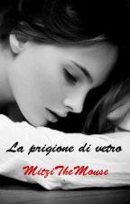 """""""La prigione di vetro"""" by MitziTheMouse"""
