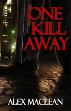 One Kill Away by AlexMacLean6