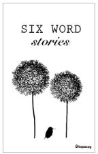 Six Word Stories by topazies