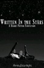 Written In the Stars (A Harry Potter Fanfic) by AmityStarrlight