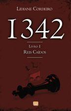 1342 - Livro 1 -- Reis Caídos (Ficará disponível até dez/2017) by LidianeCordeiro