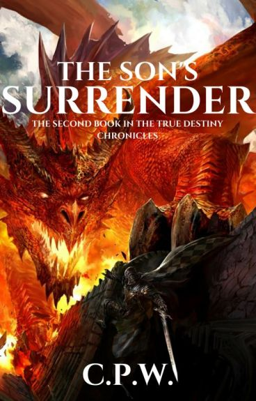 THE SON'S SURRENDER - Book Two in the True Destiny Chronicles by sarsar14
