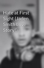 Hate at First Sight (Jaden Smith Love Story!) by mindless4jaden