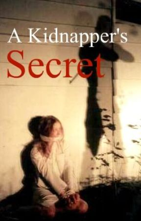 A Kidnappers Secret by livingdifferent-Red