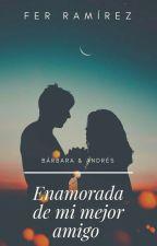 Enamorada De Mi Mejor Amigo❤ by Marifeerramirez