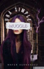 Una simple MUGGLE (Draco Malfoy, Cedric Diggory, Weasley's y mas) by MaferHernandez5