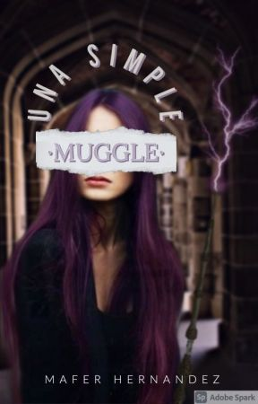 Una Simple Muggle {EN EDICION} #NGW by BitchAboveYou