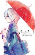 Pariah. by SnowPariah
