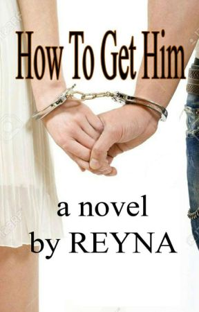 How To Get Him (Not A Guide) by reynamystika