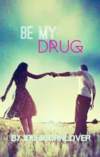 Be My Drug by Sterling_Paige