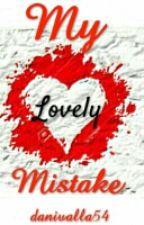 My Lovely Mistake |✔ by danivalla54