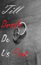 Till Death Do Us Part by AwesomePossumness