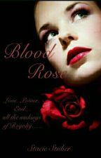 Blood Rose #Wattys2015 #JustWriteIt by StabyStuber