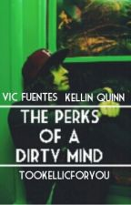 The Perks of a Dirty Mind(kellic) by tookellicforyou
