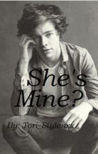She's Mine?(Harry Styles FanFic) by Tori_Stylesxx