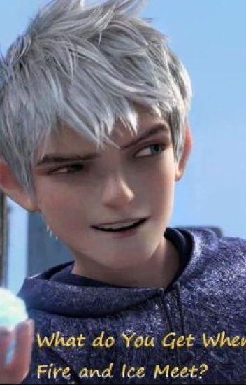 What do You Get When Fire and Ice Meet? [Rise of the Guardians FanFiction]
