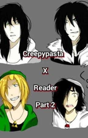 Creepypasta X Reader Part 2 by soul_eaterfan168