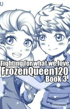 Fighting For What We Love, book 3 by FrozenQueen120