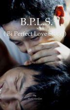 B.P.L.S (Bi Perfect Love Story) by MarkTheWriter007