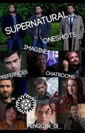 Supernatural OneShots, Preferences, Imagines and Chat Rooms