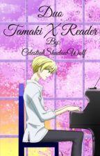 ~Duo~  Tamaki x reader by CelestialShadowWolf