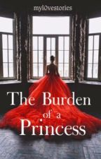 The Burden of a Princess by Michelle_9400