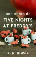 One-shots de Five Nights at Freddy's by rainbwow