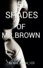 50 Shades Of Mr.Brown (Sequel) (2016) by Mrs_Brown_123