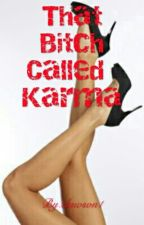 That bitch called Karma. by crazybunny23