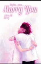 Marry you (one shot) by Harry_ismy_Queen