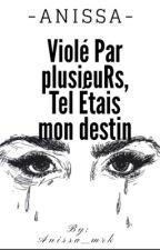 Chronique : Violée Par Plusieurs, Tel Étais Mon Destin .. -Anissa- [En Pause ] by Anissa_Mrk