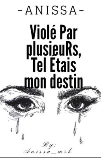 Chronique : Violée Par Plusieurs, Tel Étais Mon Destin .. -Anissa- [En Pause ]
