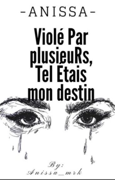 Chronique : Violée Par Plusieurs, Tel Étais Mon Destin .. -Anissa-