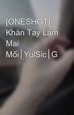 [ONESHOT] Khăn Tay Làm Mai Mối│YulSic│G by bchksk