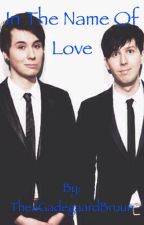 In the name of love( a phan-fiction) by TheaGadegaardBruun