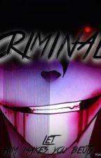 CRIMINAL. by XJust_CharlotteX