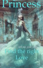 Princess- Find the right Love by _tell_me_your_story_