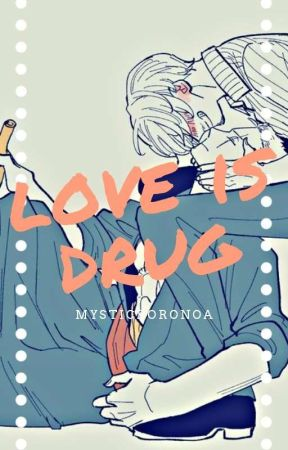 love is Drug by MysticRoronoa