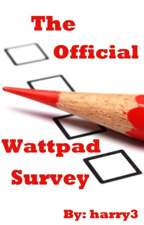 The Official Wattpad Survey! by harry3