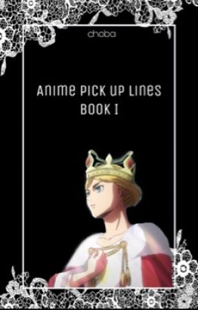 Anime Pick Up Lines by choba_tea